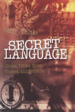 Secret Language : Codes, Tricks, Spies, Thieves, and Symbols - Barry J. Blake