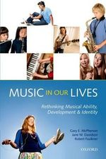 Music in Our Lives : Rethinking Musical Ability, Development and Identity - Gary E. McPherson