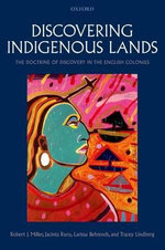 Discovering Indigenous Lands : The Doctrine of Discovery in the English Colonies - Larissa Behrendt