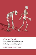 Evolutionary Writings : Including the Autobiographies - Charles Darwin