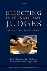 Selecting International Judges : Principle, Process, and Politics - Ruth Mackenzie