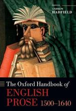 The Oxford Handbook of English Prose 1500-1640 : Contemporary Critical Perspectives