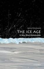 The Ice Age : A Very Short Introductions Series - Jamie Woodward