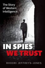 In Spies We Trust : The Story of Western Intelligence - Rhodri Jeffreys-Jones