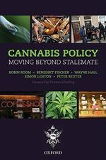 Cannabis Policy : Moving Beyond Stalemate - Robin Room
