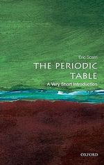 The Periodic Table : A Very Short Introduction - Eric R. Scerri