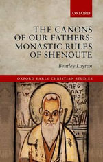 The Canons of Our Fathers : Monastic Rules of Shenoute - Bentley Layton