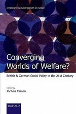 Converging Worlds of Welfare? : British and German Social Policy in the 21st Century