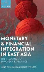 Monetary and Financial Integration in East Asia : The Relevance of European Experience - Yung Chul Park