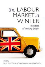 The Labour Market in Winter 2010 : The State of Working Britain