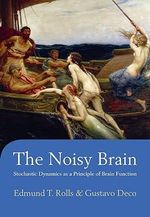 The Noisy Brain : Stochastic Dynamics as a Principle of Brain Function - Edmund T. Rolls