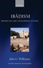 Ibadism : Origins and Early Development in Oman - John Craven Wilkinson