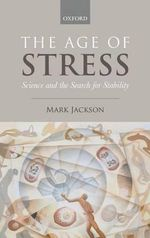 The Age of Stress : Science and the Search for Stability - Mark Jackson
