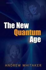 The New Quantum Age : From Bell's Theorem to Quantum Computation and Teleportation - Andrew Whitaker