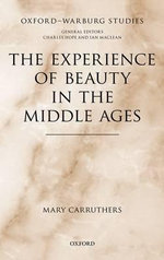 The Experience of Beauty in the Middle Ages : Learning and Meaning-Making as Situated Talk and A... - Mary Carruthers