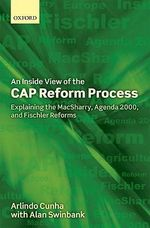 An Inside View of the Cap Reform Process : Explaining the Macsharry, Agenda 2000, and Fischler Reforms - Arlindo Cunha