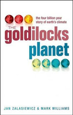 The Goldilocks Planet : The 4 Billion Year Story of Earth's Climate - Jan Zalasiewicz