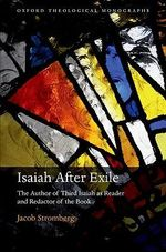 Isaiah After Exile : The Author of Third Isaiah as Reader and Redactor of the Book - Jacob Stromberg