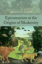 Epicureanism at the Origins of Modernity : Literature-based Movement and Music for the Young ... - Catherine Wilson