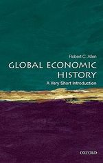 Global Economic History : A Very Short Introduction - Robert C. Allen
