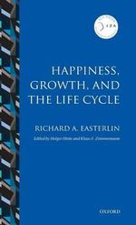 Happiness, Growth, and the Life Cycle : IZA Prize in Labor Economics Ser. - Richard A. Easterlin