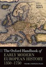 The Oxford Handbook of Early Modern European History, 1350-1750: Volume 1 : Volume I: Peoples and Place