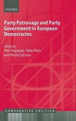 Party Patronage and Party Government in European Democracies : Comparative Politics Ser.