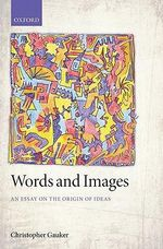 Words and Images : An Essay on the Origin of Ideas - Christopher Gauker