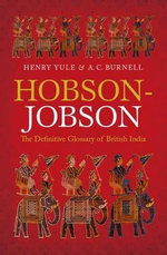 Hobson-Jobson : The Definitive Glossary of British India - Sir Henry Yule