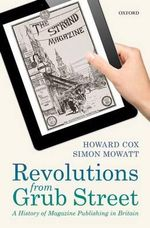 Revolutions from Grub Street : A History of Magazine Publishing in Britain - Howard Cox