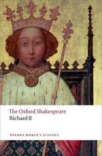 The Oxford Shakespeare : Richard II - William Shakespeare