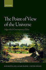 The Point of View of the Universe : Sidgwick and Contemporary Ethics - Katarzyna de Lazari-Radek