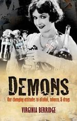 Demons : Our Changing Attitudes to Alcohol, Tobacco, and Drugs - Virginia Berridge
