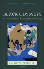 Black Odysseys : The Homeric Odyssey in the African Diaspora Since 1939 - Justine McConnell
