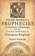 Poor Robin's Prophecies : A Curious Almanac, and the Everyday Mathematics of Georgian Britain - Benjamin Wardhaugh