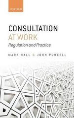 Consultation at Work : Regulation and Practice - Mark Hall