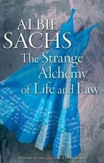 The Strange Alchemy of Life and Law - Albie Sachs