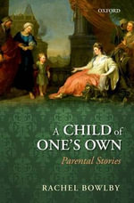 A Child of One's Own : Parental Stories - Rachel Bowlby
