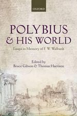 Polybius and His World : Essays in Memory of F.W. Walbank