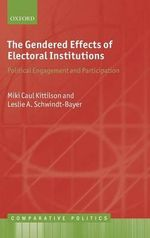 The Gendered Effects of Electoral Institutions : Political Engagement and Participation - Miki Caul Kittilson