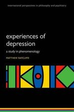 Experiences of Depression : A Study in Phenomenology - Matthew Ratcliffe