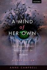 A Mind of Her Own : The Evolutionary Psychology of Women - Anne Campbell