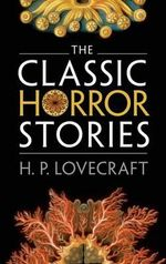 The Classic Horror Stories : SF Masterworks - H. P. Lovecraft