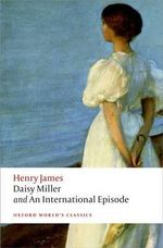 Daisy Miller and an International Episode : Short Stories and Essays on the Absurdities of Lif... - Henry James
