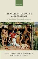 Religion, Intolerance, and Conflict : A Scientific and Conceptual Investigation