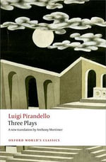 Three Plays : Six Characters in Search of an Author, Henry IV, the Mountain Giants - Luigi Pirandello