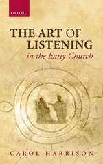 The Art of Listening in the Early Church : Identifying Christianity - Carol Harrison