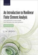 An Introduction to Nonlinear Finite Element Analysis : With Applications to Heat Transfer, Fluid Mechanics, and Solid Mechanics - J. N. Reddy