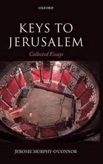 Keys to Jerusalem : Collected Essays - Jerome Murphy-O'Connor