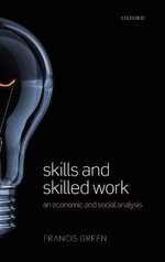 Skills and Skilled Work : An Economic and Social Analysis - Francis Green